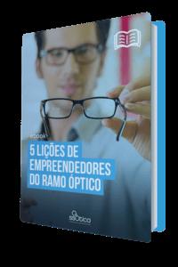 5 lições de empreendedores no ramo óptico